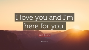 """I M Here For You Quotes Will Smith Quote """"I Love You And I'm Here For You."""" (5 Wallpapers"""